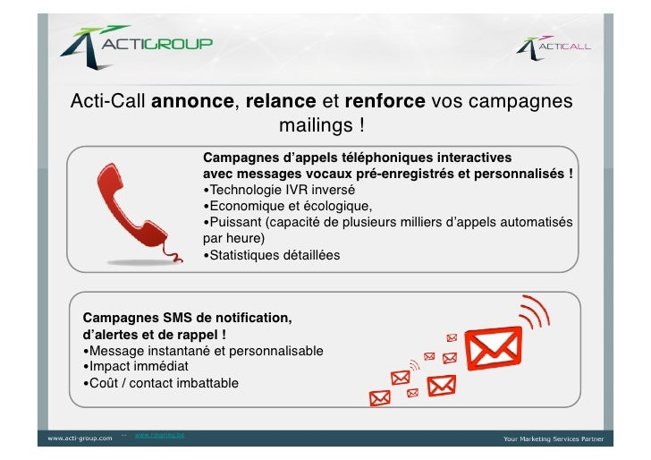 Acti-Call annonce, relance et renforce vos campagnes                       mailings !!                              Campag...
