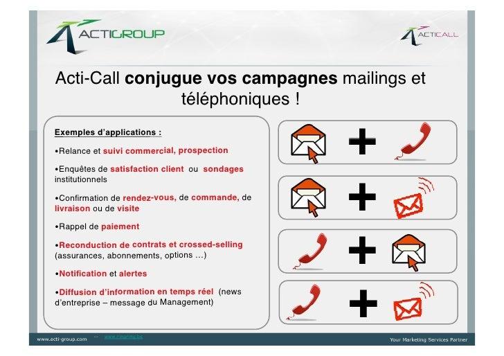 Acti-Call conjugue vos campagnes mailings et                téléphoniques !!Exemples d'applications : •Relance et suivi...