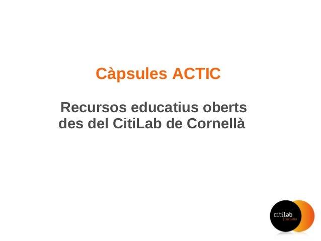 Càpsules ACTIC Recursos educatius oberts des del CitiLab de Cornellà