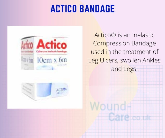 ACTICO BANDAGE Actico� is an inelastic Compression Bandage used in the treatment of Leg Ulcers, swollen Ankles and Legs.