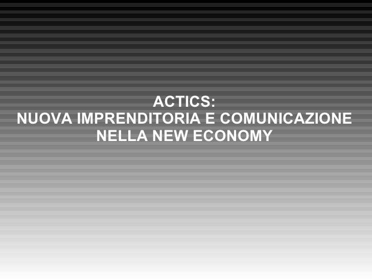 ACTICS: NUOVA IMPRENDITORIA E COMUNICAZIONE NELLA NEW ECONOMY