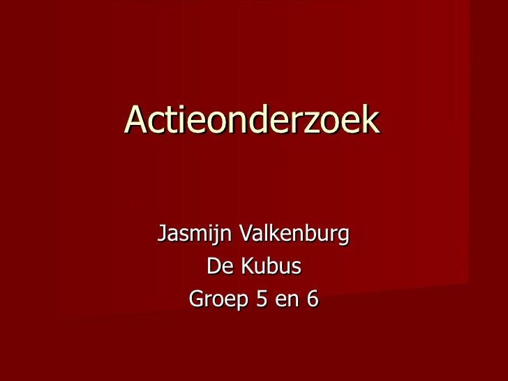 Actieonderzoek  Jasmijn Valkenburg De Kubus Groep 5 en 6