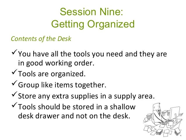 Session Nine: Getting Organized You have all the tools you need and they are in good working order. Tools are organized....