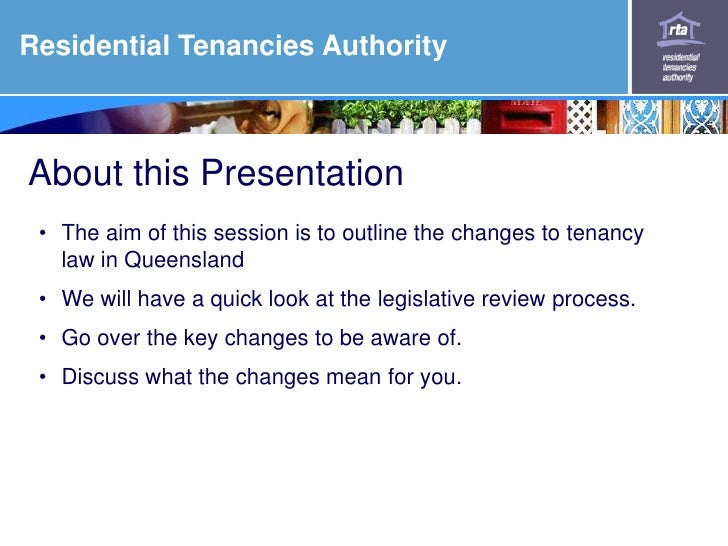 Residential Tenancies Authority<br />  About this Presentation <br /><ul><li>The aim of this session is to outline the cha...