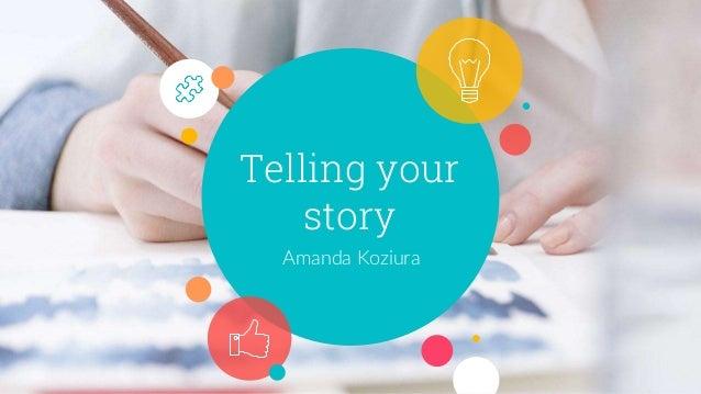 Telling your story Amanda Koziura