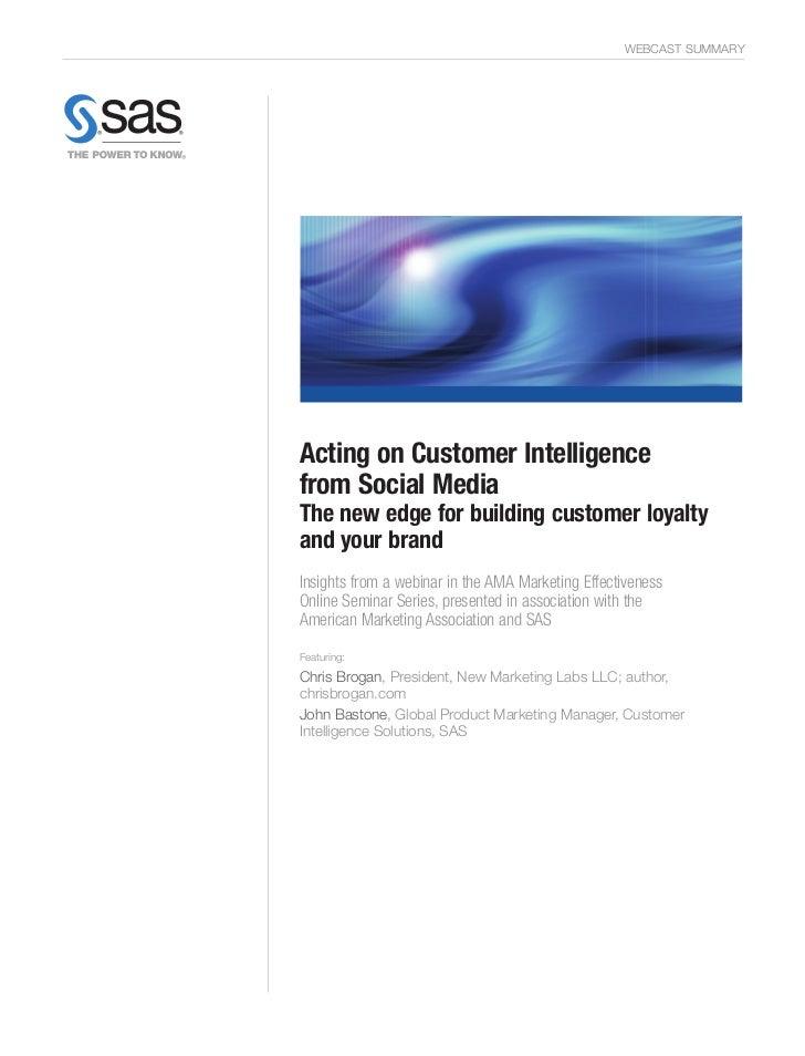 WEBCAST SUMMARYActing on Customer Intelligencefrom Social MediaThe new edge for building customer loyaltyand your brandIns...