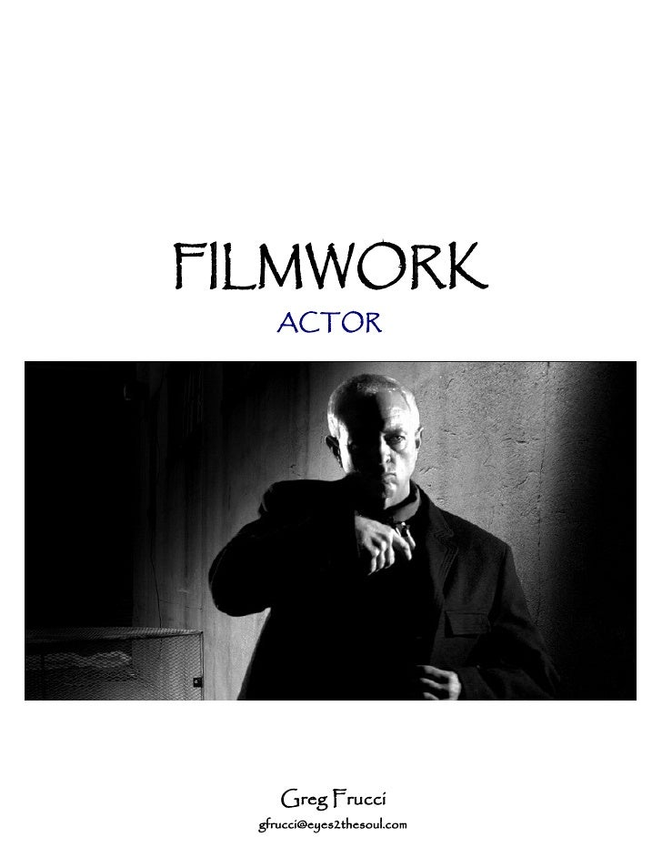 FILMWORK     ACTOR          Greg Frucci   gfrucci@eyes2thesoul.com
