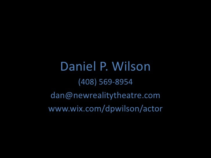 Daniel P. Wilson       (408) 569-8954 dan@newrealitytheatre.com www.wix.com/dpwilson/actor