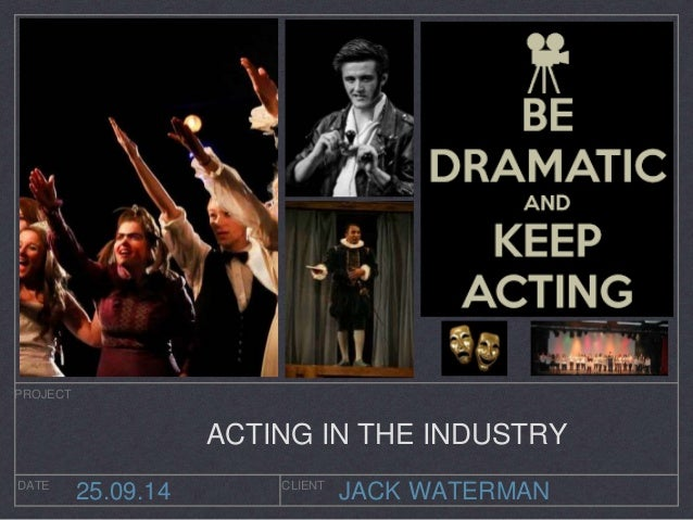 ACTING IN THE INDUSTRY  JACK WATERMAN  PROJECT  DATE CLIENT 25.09.14