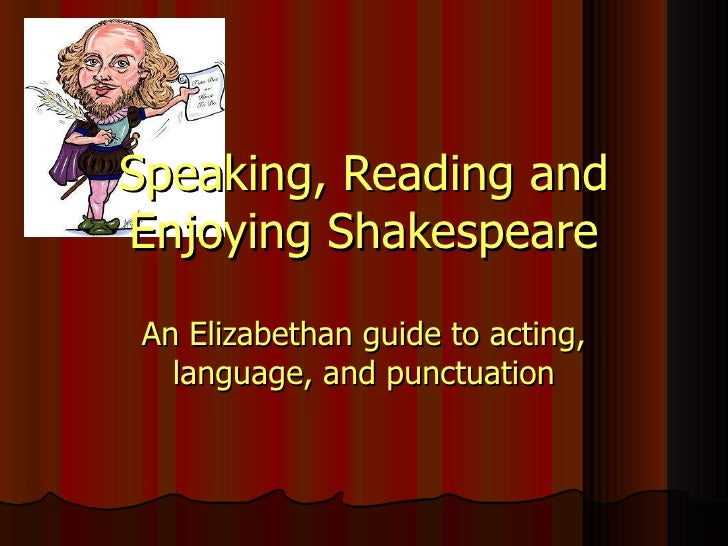 Speaking, Reading and Enjoying Shakespeare An Elizabethan guide to acting, language, and punctuation
