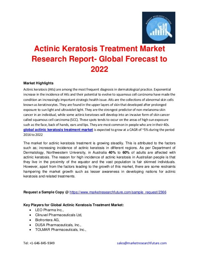 Tel: +1-646-845-9349 sales@marketresearchfuture.com Actinic Keratosis Treatment Market Research Report- Global Forecast to...