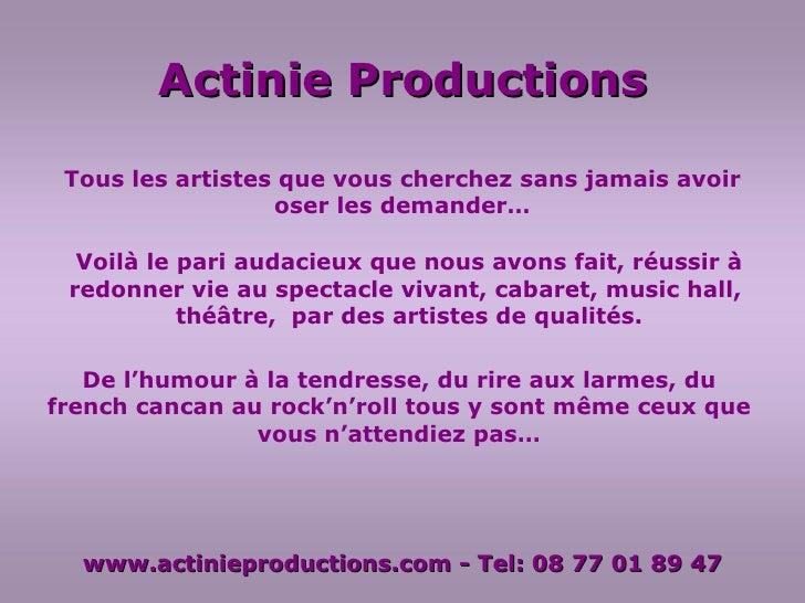 Tous les artistes que vous cherchez sans jamais avoir oser les demander… Actinie Productions Voilà le pari audacieux que n...