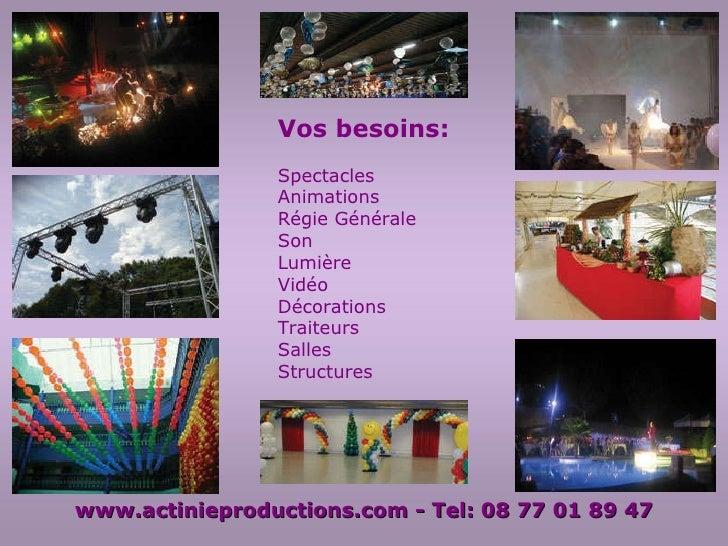 Vos besoins: Spectacles  Animations Régie Générale Son Lumière Vidéo Décorations Traiteurs Salles Structures www.actiniepr...