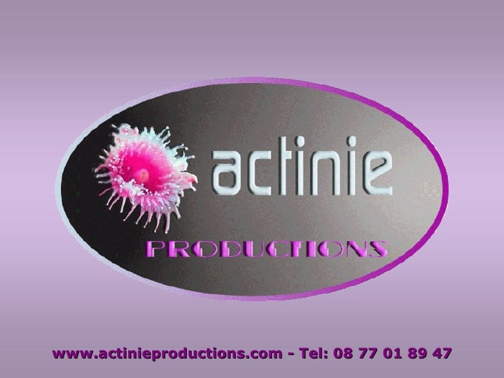 www.actinieproductions.com - Tel: 06 11 86 88 52 [email_address]