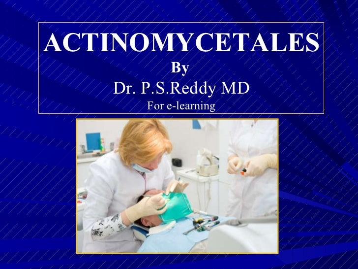 ACTINOMYCETALES By   Dr. P.S.Reddy MD For e-learning