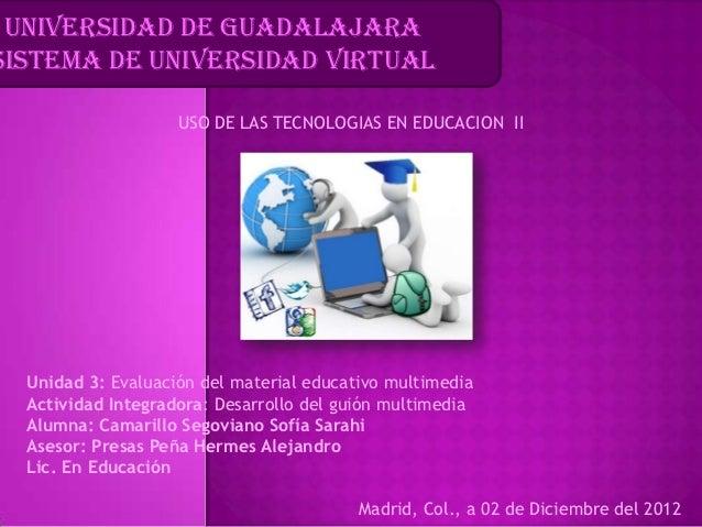 UNIVERSIDAD DE GUADALAJARASISTEMA DE UNIVERSIDAD VIRTUAL                    USO DE LAS TECNOLOGIAS EN EDUCACION II  Unidad...