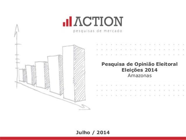 Pesquisa de Opinião Eleitoral Eleições 2014 Amazonas Julho / 2014