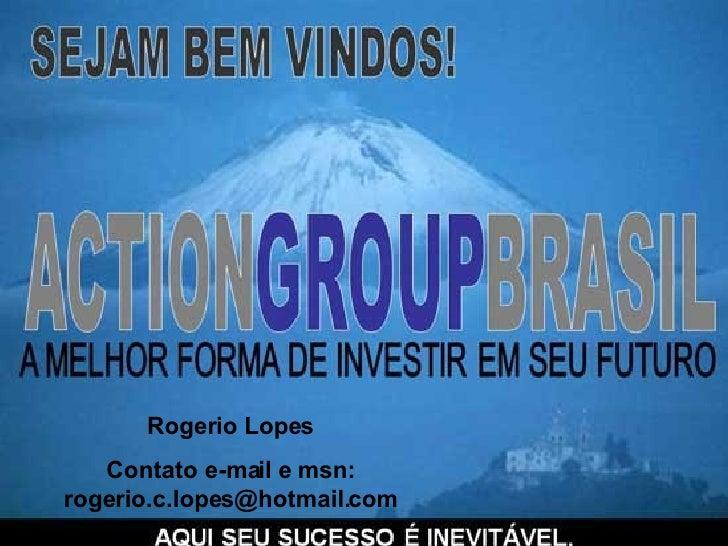 Rogerio Lopes Contato e-mail e msn: rogerio.c.lopes@hotmail.com