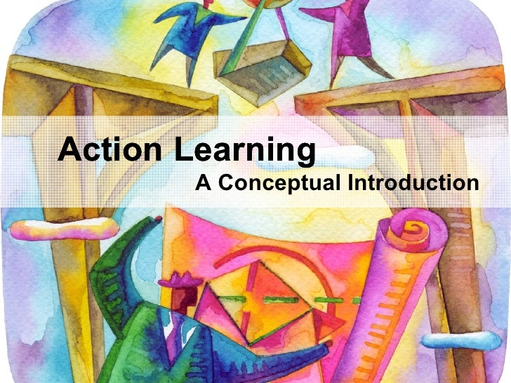 Action Learning        A Conceptual Introduction