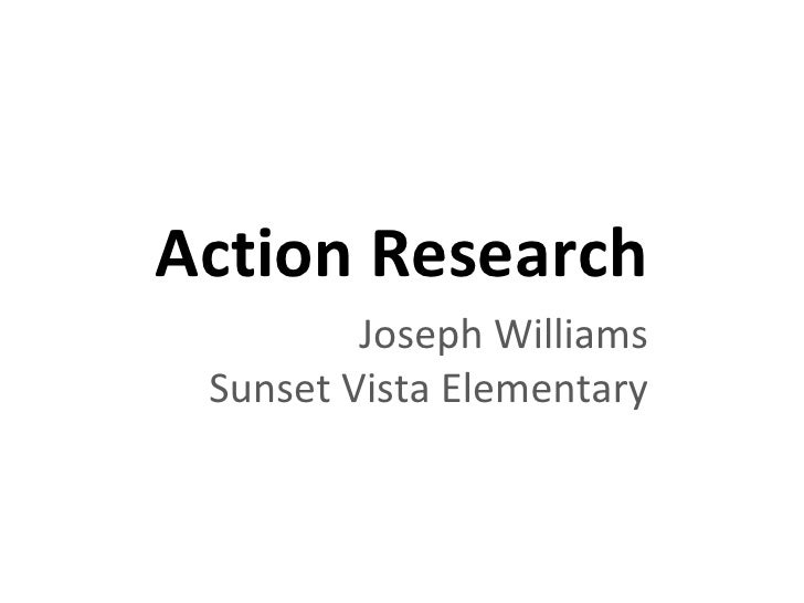 Action Research Joseph Williams Sunset Vista Elementary