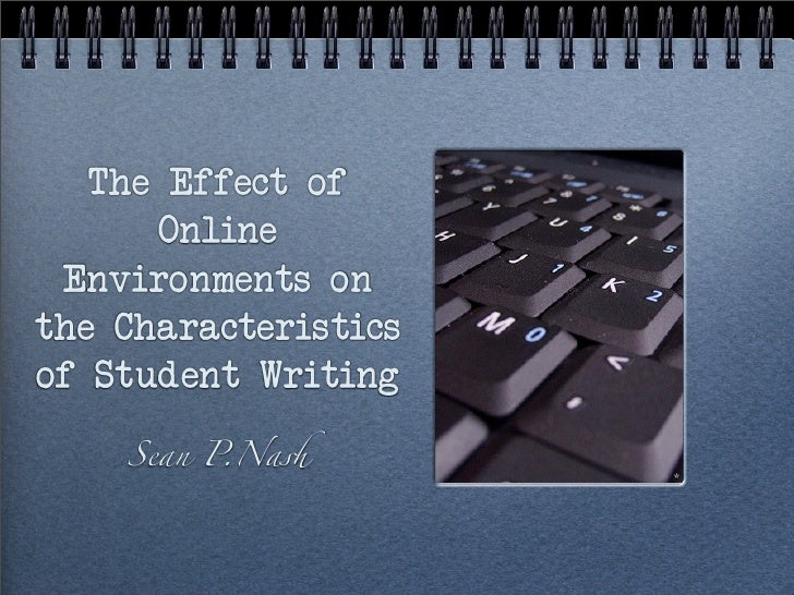 The Effect of       Online  Environments on the Characteristics of Student Writing      Sean P.Na!                       *
