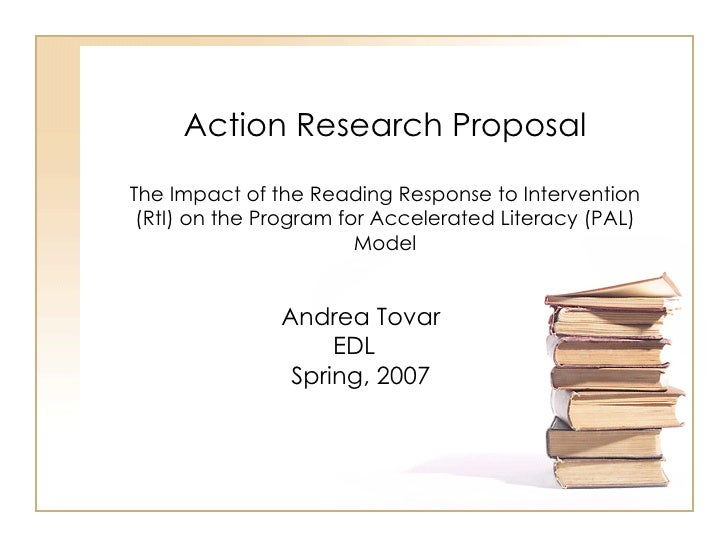 Action Research Proposal The Impact of the Reading Response to Intervention (RtI) on the Program for Accelerated Literacy ...