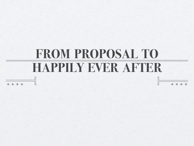 FROM PROPOSAL TOHAPPILY EVER AFTER