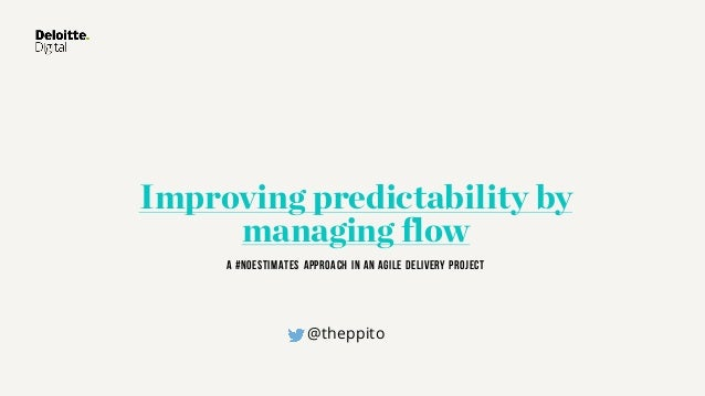 Improving predictability by managing flow A #NoEstimates approach in an agile delivery project @theppito