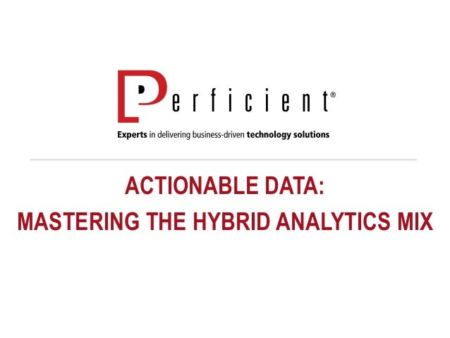 ACTIONABLE DATA: MASTERING THE HYBRID ANALYTICS MIX