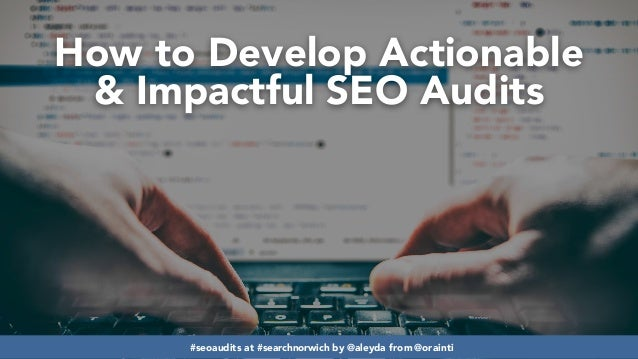 #seoaudits at #searchnorwich by @aleyda from @orainti#seoaudits at #searchnorwich by @aleyda from @orainti How to Develop ...