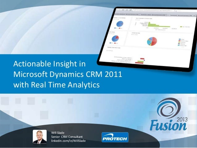 Actionable Insight in Microsoft Dynamics CRM 2011 with Real Time Analytics Will Slade Senior CRM Consultant linkedin.com/i...
