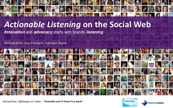 Actionable Listening on the Social Web<br />Innovation and advocacy starts with brands listeningMichael Brito, Vice Presid...