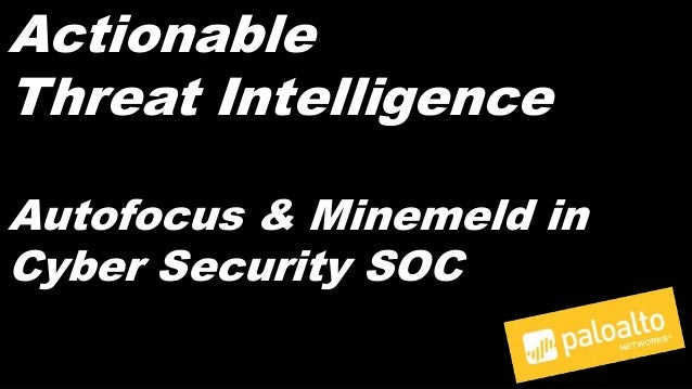 Actionable Threat Intelligence Autofocus & Minemeld in Cyber Security SOC