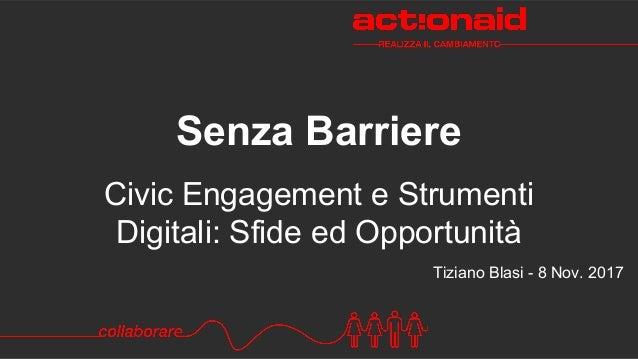 Civic Engagement e Strumenti Digitali: Sfide ed Opportunità Senza Barriere Tiziano Blasi - 8 Nov. 2017