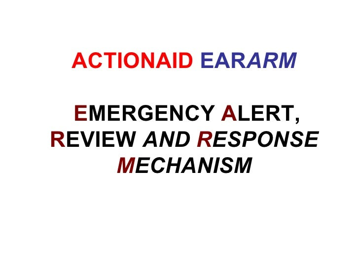 ACTIONAID   EAR ARM   E MERGENCY  A LERT,  R EVIEW  AND  R ESPONSE  M ECHANISM