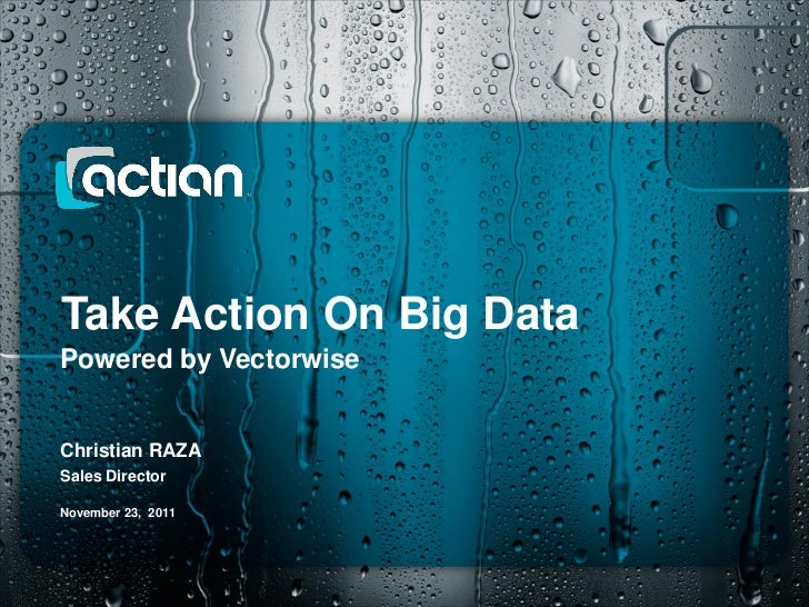 Take Action On Big DataPowered by VectorwiseChristian RAZASales DirectorNovember 23, 20111 of 9 1 of 9