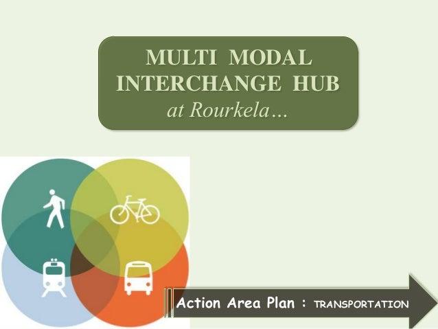 MULTI MODAL INTERCHANGE HUB at Rourkela…  Action Area Plan :  TRANSPORTATION
