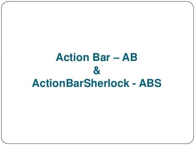 Action Bar – AB            &ActionBarSherlock - ABS