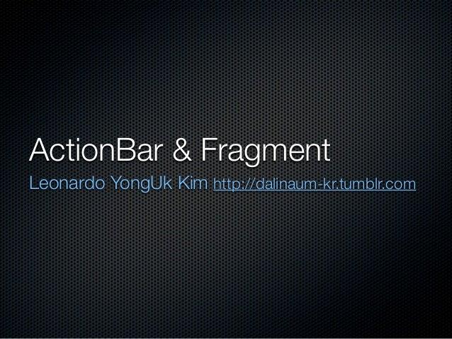 ActionBar & FragmentLeonardo YongUk Kim http://dalinaum-kr.tumblr.com