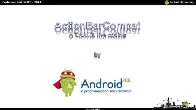 Mise en place de l'ActionBarCompat dans vos projets Android. Slide 1