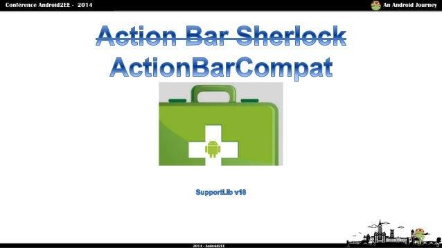 Mise en place de l'ActionBarCompat dans vos projets Android. Slide 3