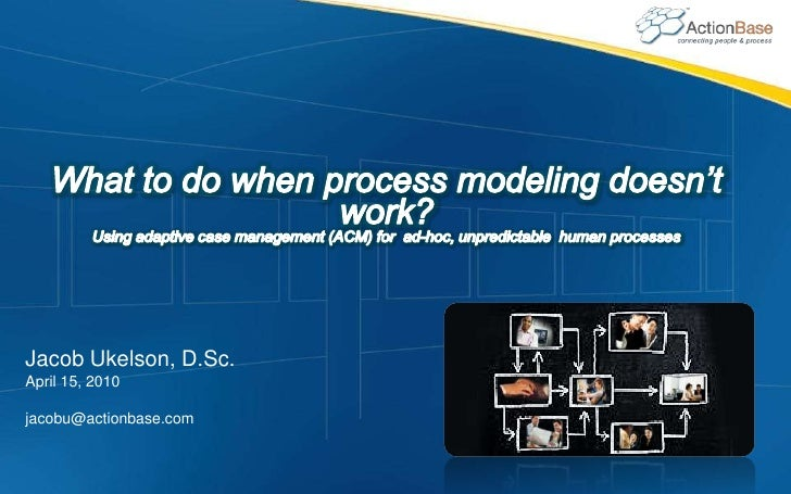 What to do when process modeling doesn't work?<br />Using adaptive case management (ACM) for  ad-hoc, unpredictable  human...