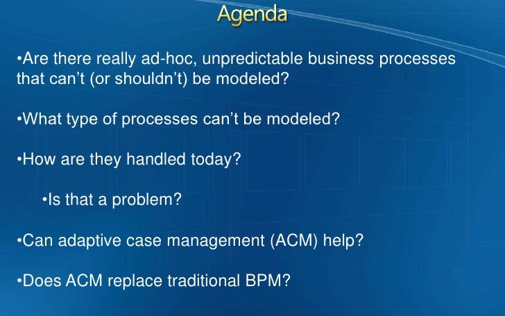 Agenda<br /><ul><li>Are there really ad-hoc, unpredictable business processes that can't (or shouldn't) be modeled?