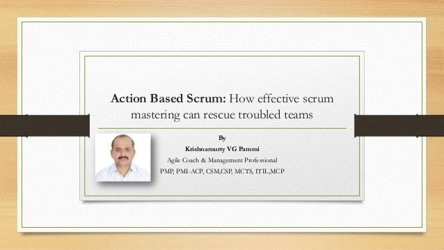 Action Based Scrum: How effective scrum mastering can rescue troubled teams By Krishnamurty VG Pammi Agile Coach & Managem...