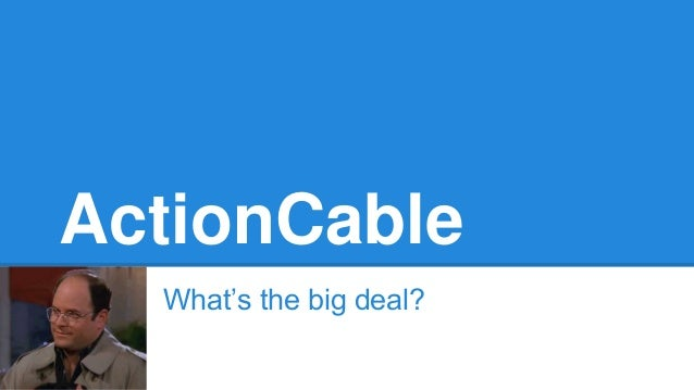 ActionCable What's the big deal?