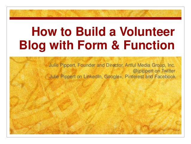 How to Build a VolunteerBlog with Form & Function    Julie Pippert, Founder and Director, Artful Media Group, Inc.        ...