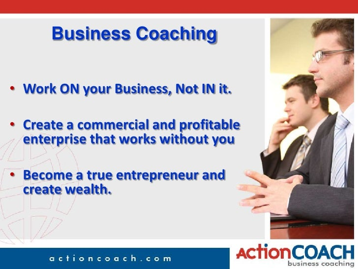 Business Coaching<br /><ul><li>Work ON your Business, Not IN it.