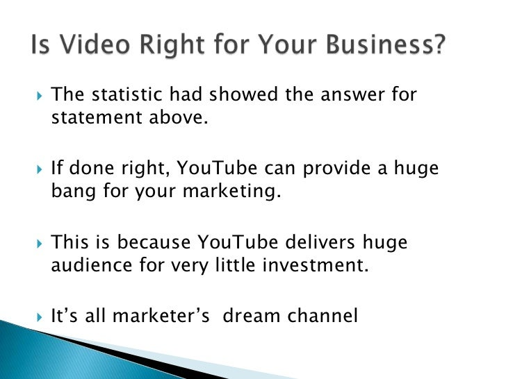 The statistic had showed the answer for  statement above.<br />If done right, YouTube can provide a huge bang for your mar...