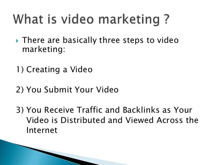 What is video marketing ?<br />There are basically three steps to video marketing:<br />1) Creating a Video<br />2) You Su...