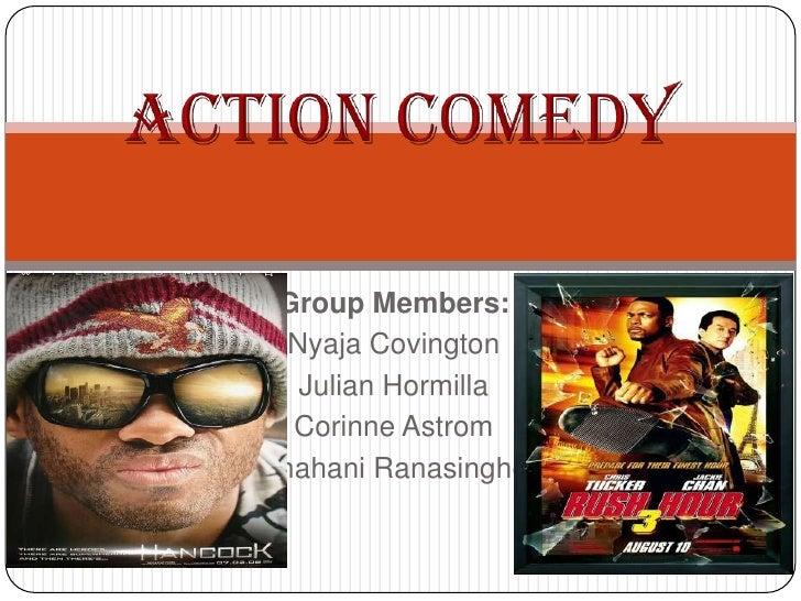 ACTION COMEDY<br />Group Members:<br />Nyaja Covington<br />Julian Hormilla<br />Corinne Astrom<br />ShahaniRanasinghe<br />